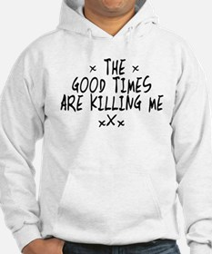 The Good Times Are Killing Me Hoodie