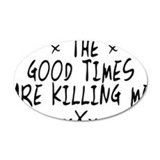 The Good Times Are Killing Me 22x14 Oval Wall Peel