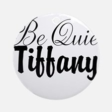 Be quiet, Tiffany Ornament (Round)