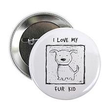 I Love My Fur Kid (b&w) Button