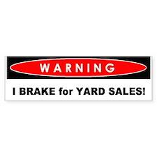 Bumper Sticker - Warning: I Brake For Yard Sales