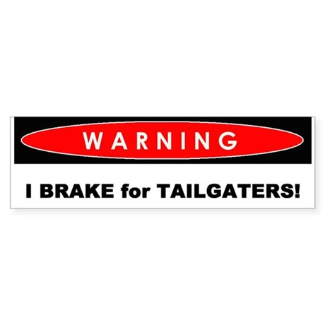 Bumper Sticker - Warning: I Brake For Tailgaters