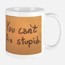 Cute You can%2527t fix stupid Mug