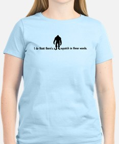 Squatch in these Woods - Finding Bigfoot T-Shirt