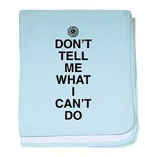 Don't Tell Me What I Can't Do baby blanket