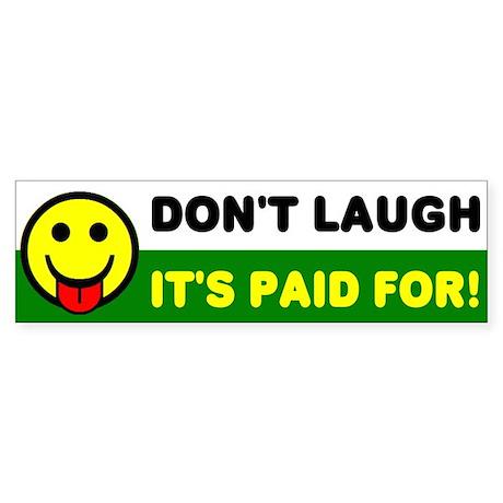 Bumper Sticker - Don't Laugh, It's Paid For