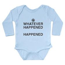 Whatever Happened, Happened Long Sleeve Infant Bod