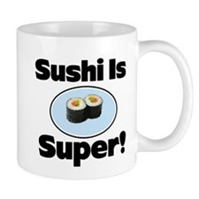 Sushi is Super! Small Mug