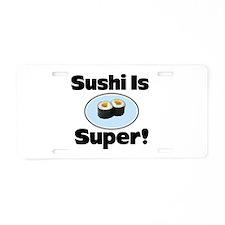 Sushi is Super! Aluminum License Plate