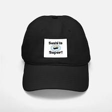 Sushi is Super! Baseball Hat