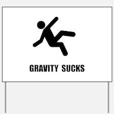 Gravity Sucks Yard Sign