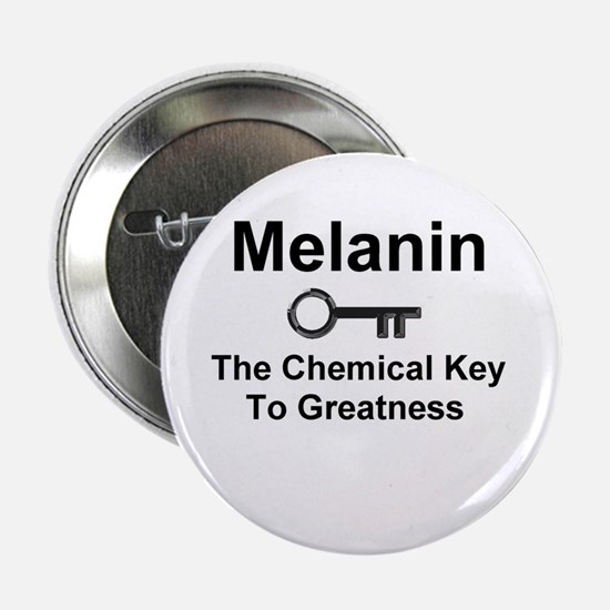 Melanin the Chemical Key to Greatness Button