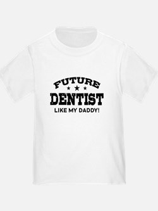 Future Dentist Like My Daddy T
