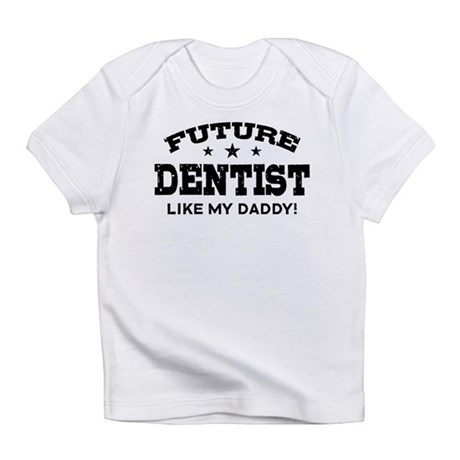 Future Dentist Like My Daddy Infant T-Shirt