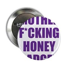 """mother f***ing honey badger 2.25"""" Button"""