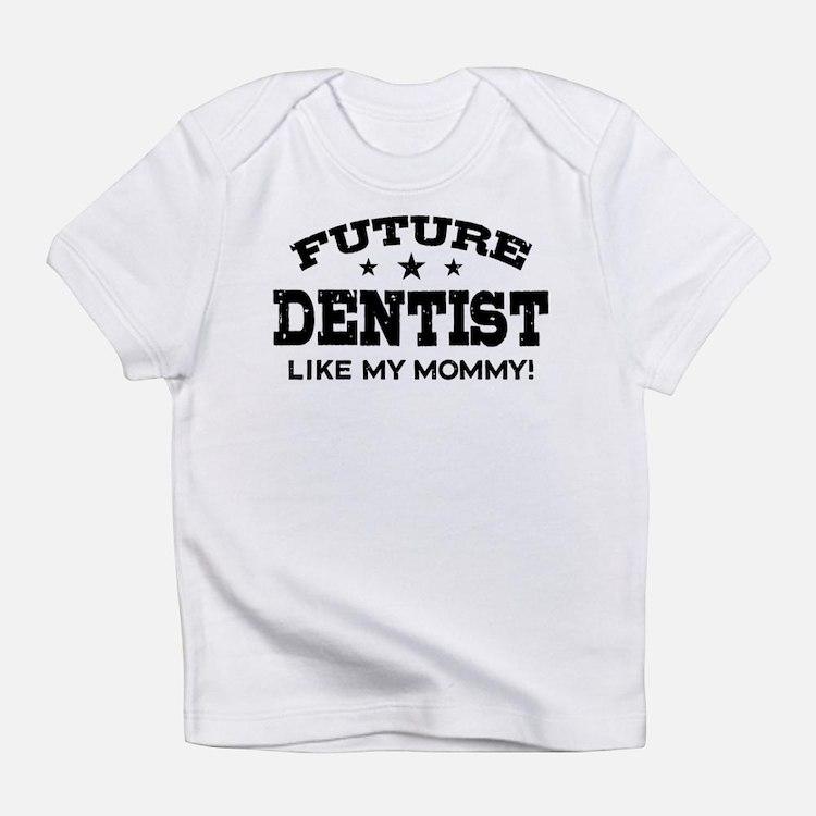 Future Dentist Like My Mommy Infant T-Shirt