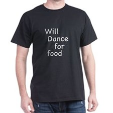 """Will Dance For Food"" Black T-Shirt"