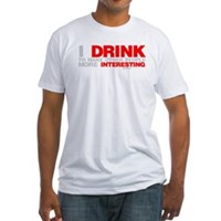 I Drink To Make People More Interesting Fitted T-S