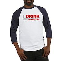 I Drink To Make People More Interesting Baseball J