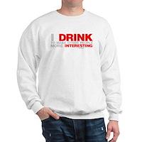 I Drink To Make People More Interesting Sweatshirt