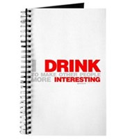 I Drink To Make People More Interesting Journal