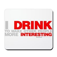 I Drink To Make People More Interesting Mousepad