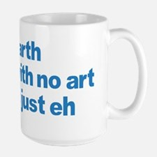 Earth With No Art Is Just Eh Large Mug