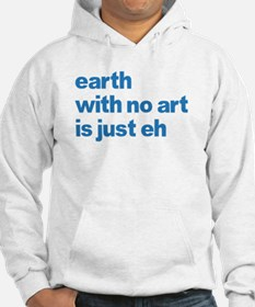 Earth With No Art Is Just Eh Hoodie