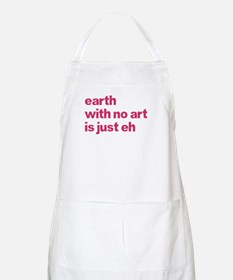 Earth With No Art Is Just Eh Apron