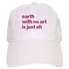 Earth With No Art Is Just Eh Baseball Cap