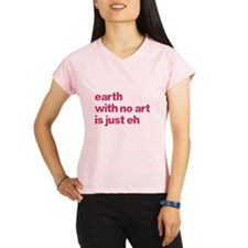 Earth With No Art Is Just Eh Performance Dry T-Shi