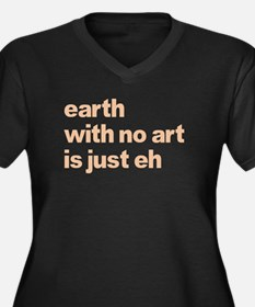 Earth With No Art Is Just Eh Women's Plus Size V-N