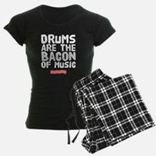 Drums are the bacon of music Pajamas