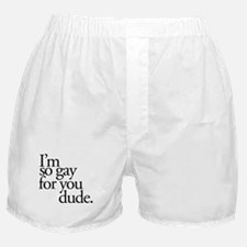Gay For You Dude Boxer Shorts