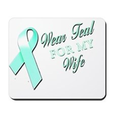 I Wear Teal for my Wife Mousepad