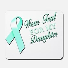 I Wear Teal for my Daughter Mousepad