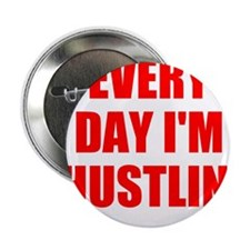 "every day i'm hustlin' 2.25"" Button"