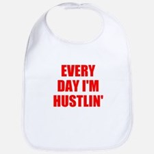 every day i'm hustlin' Bib