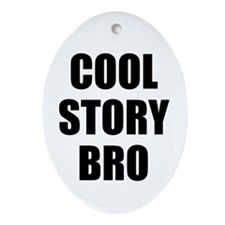 cool story bro Ornament (Oval)