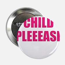"child please 2.25"" Button"