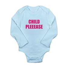 child please Long Sleeve Infant Bodysuit