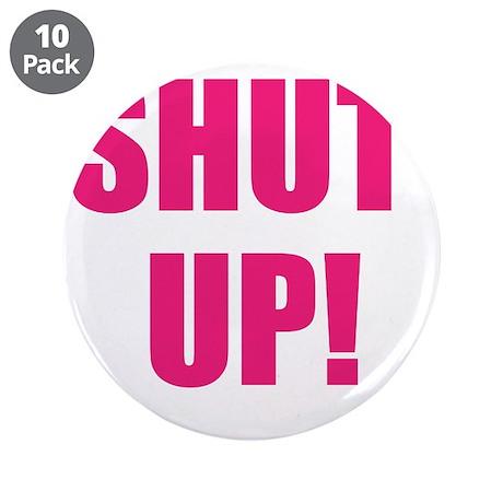 """shut up! 3.5"""" Button (10 pack)"""
