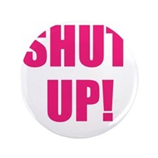 "shut up! 3.5"" Button"