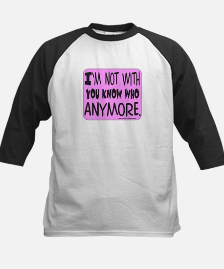I'M NOT WITH YOU KNOW WHO Kids Baseball Jersey