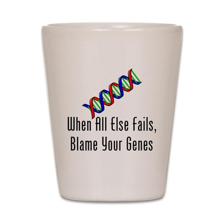Blame Your Genes Shot Glass
