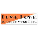 Bumper Sticker - I Owe, I Owe, So Off To Work I Go