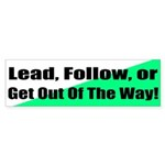 Bumper Sticker - Lead, Follow, Or Get Out Of Way