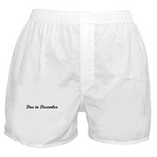 Due In December Boxer Shorts