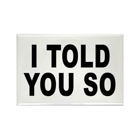 I told you so Rectangle Magnet (100 pack)