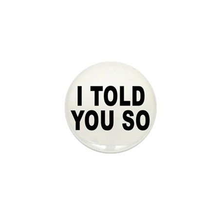 I told you so Mini Button (10 pack)